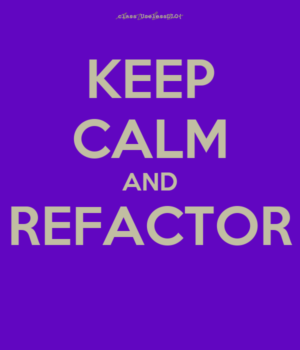 KEEP CALM AND REFACTOR