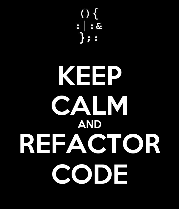 KEEP CALM AND REFACTOR CODE