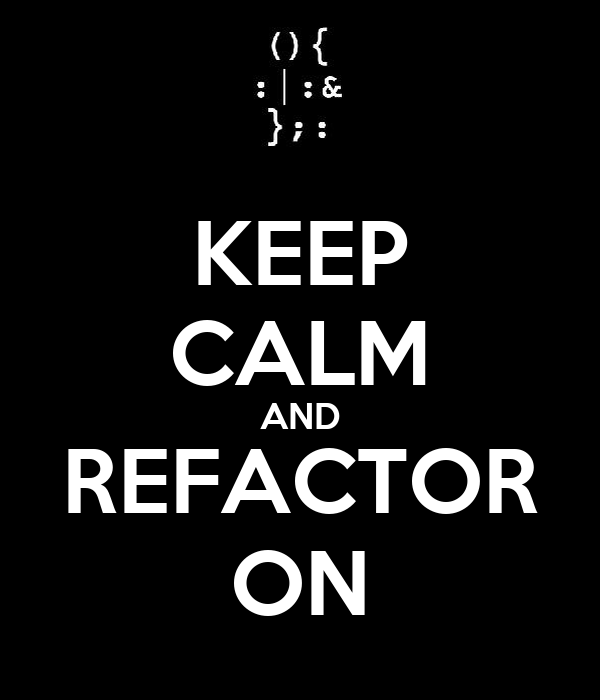 KEEP CALM AND REFACTOR ON