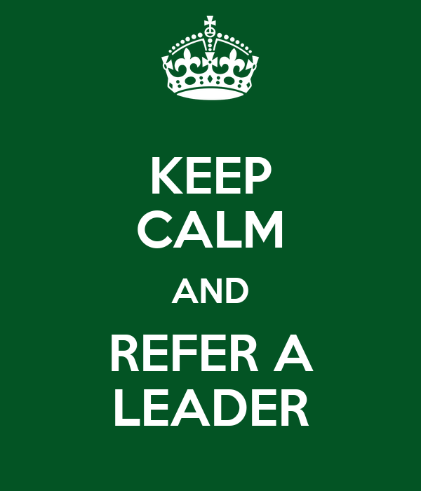 KEEP CALM AND REFER A LEADER