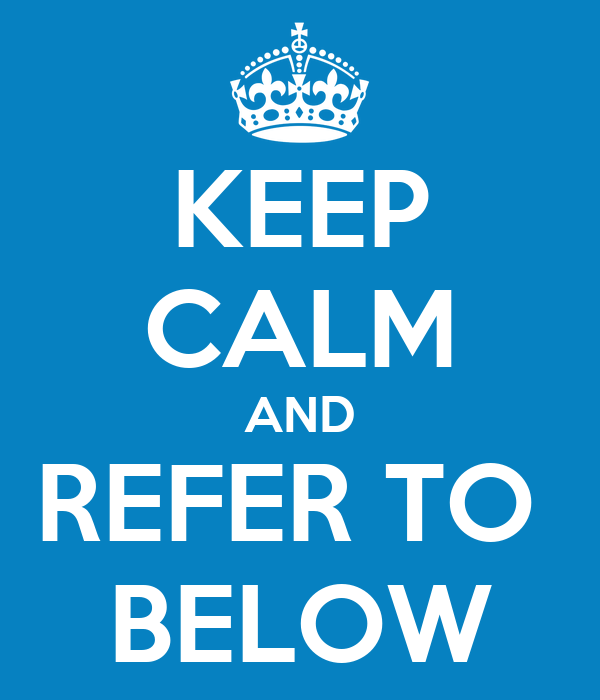 KEEP CALM AND REFER TO  BELOW