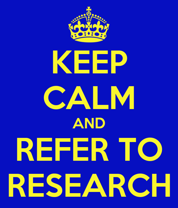 KEEP CALM AND REFER TO RESEARCH