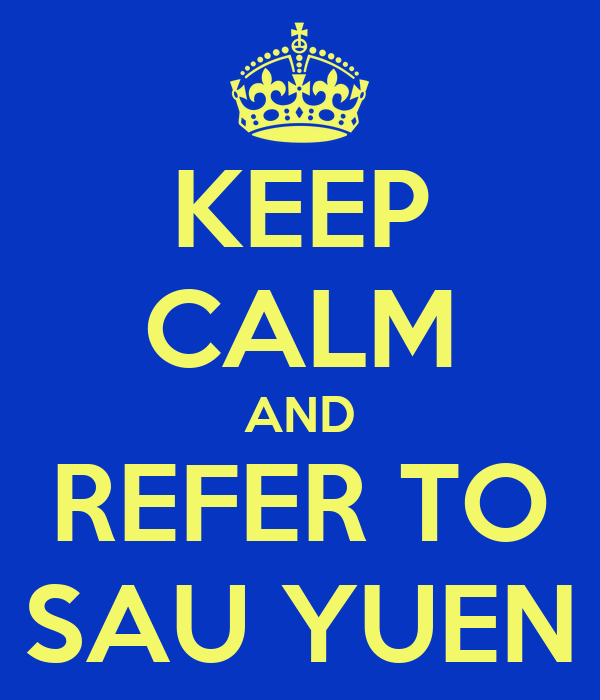 KEEP CALM AND REFER TO SAU YUEN