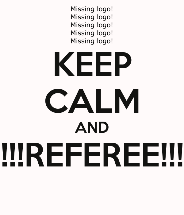 KEEP CALM AND !!!REFEREE!!!