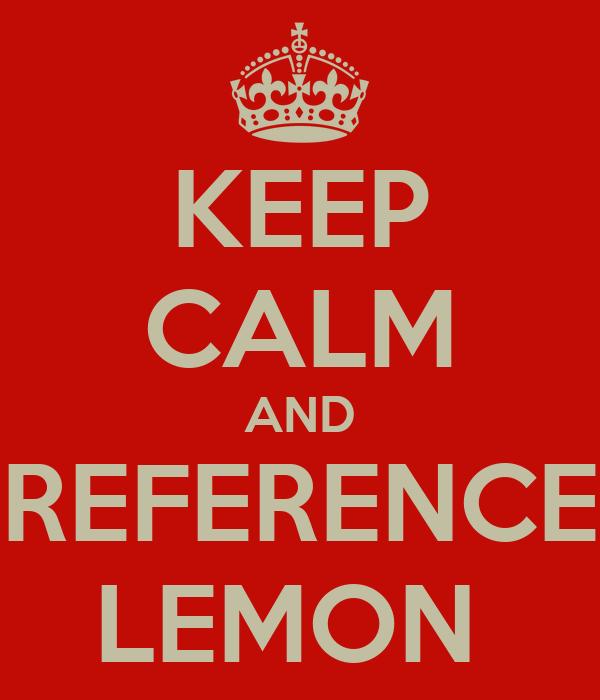 KEEP CALM AND REFERENCE LEMON