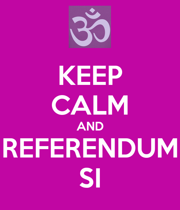 KEEP CALM AND REFERENDUM SI