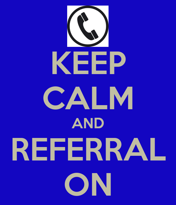 KEEP CALM AND REFERRAL ON