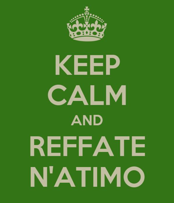 KEEP CALM AND REFFATE N'ATIMO