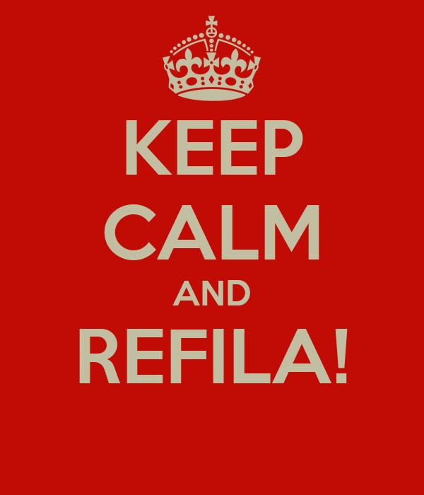 KEEP CALM AND REFILA!