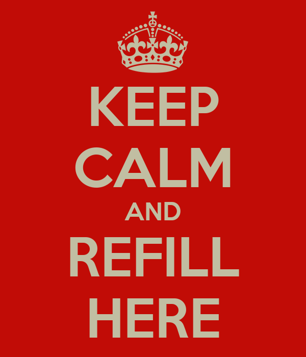 KEEP CALM AND REFILL HERE