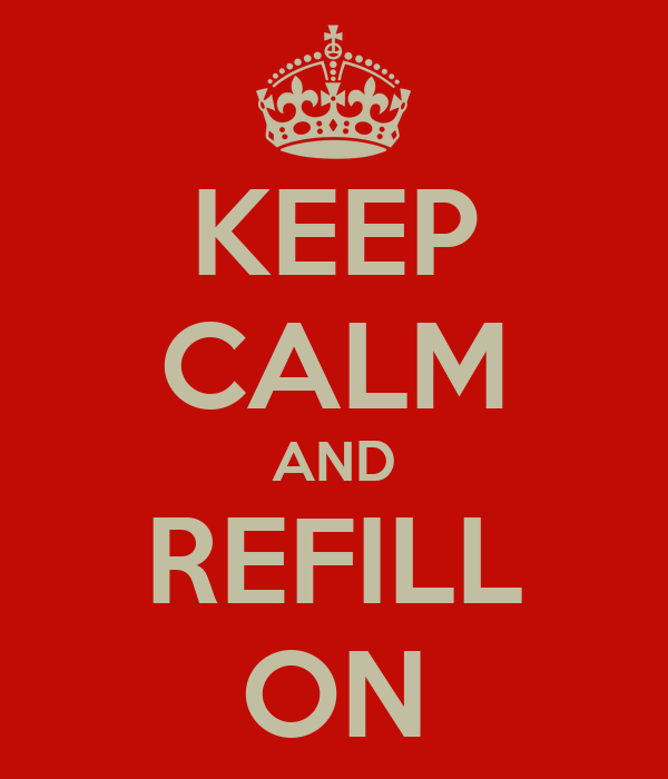 KEEP CALM AND REFILL ON
