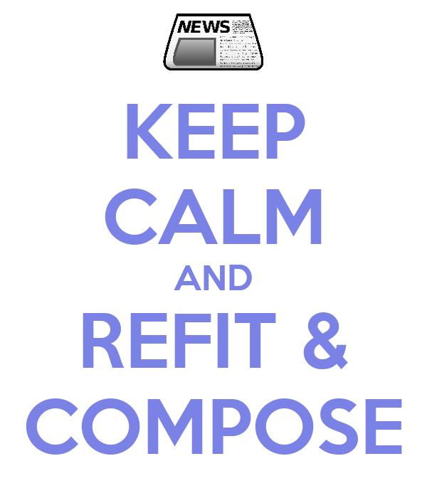 KEEP CALM AND REFIT & COMPOSE