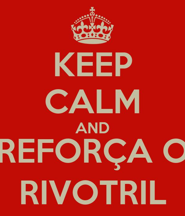 KEEP CALM AND REFORÇA O RIVOTRIL