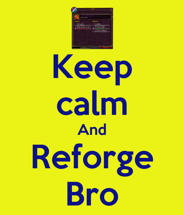 Keep calm And Reforge Bro