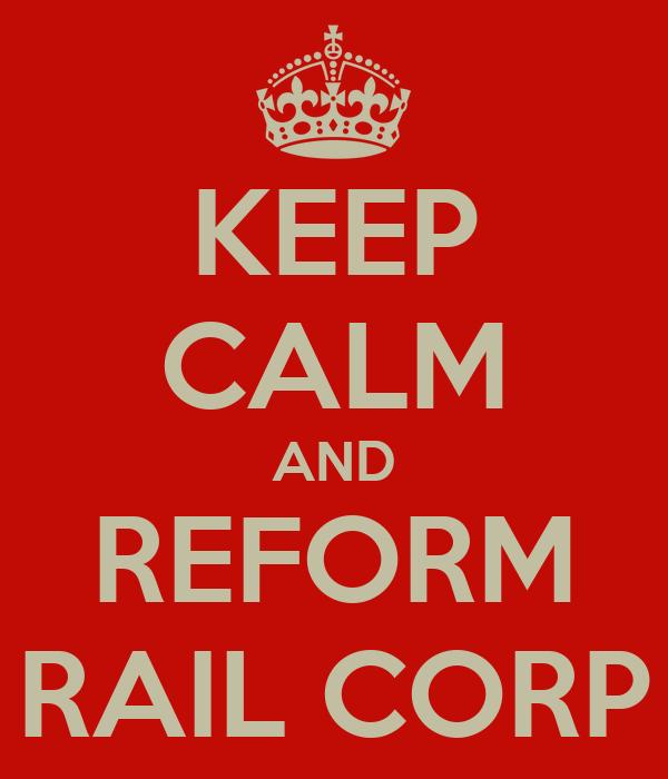 KEEP CALM AND REFORM RAIL CORP