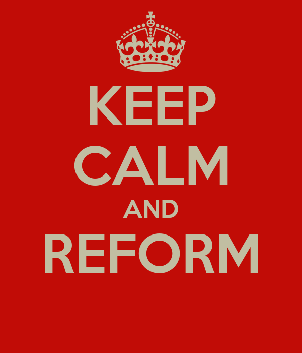 KEEP CALM AND REFORM