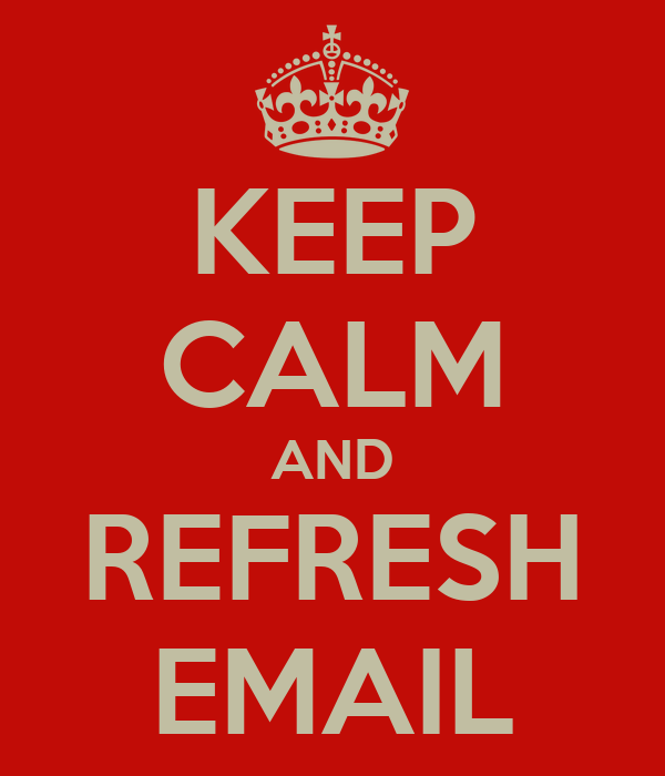 KEEP CALM AND REFRESH EMAIL