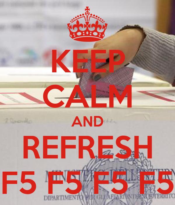 KEEP CALM AND REFRESH F5 F5 F5 F5
