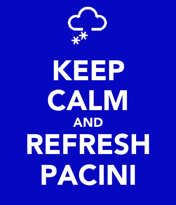 KEEP CALM AND REFRESH PACINI