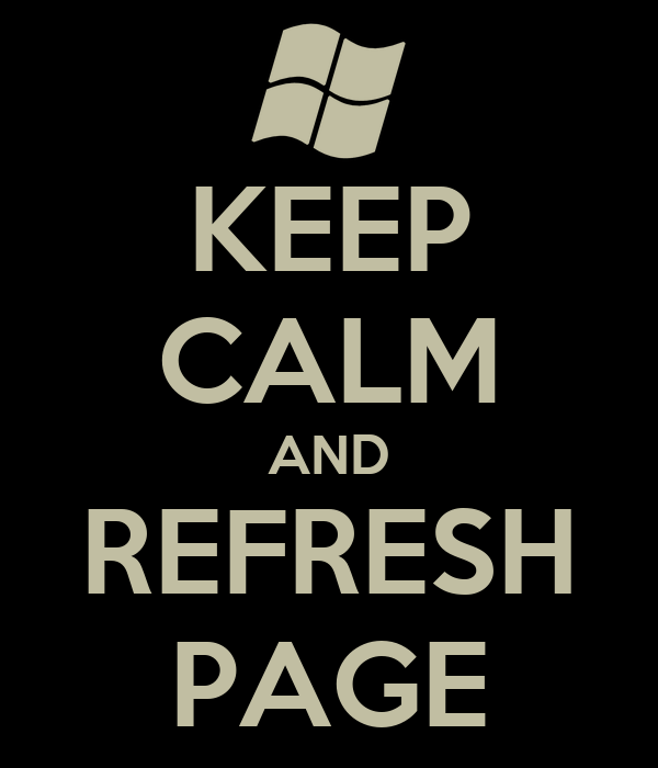 KEEP CALM AND REFRESH PAGE
