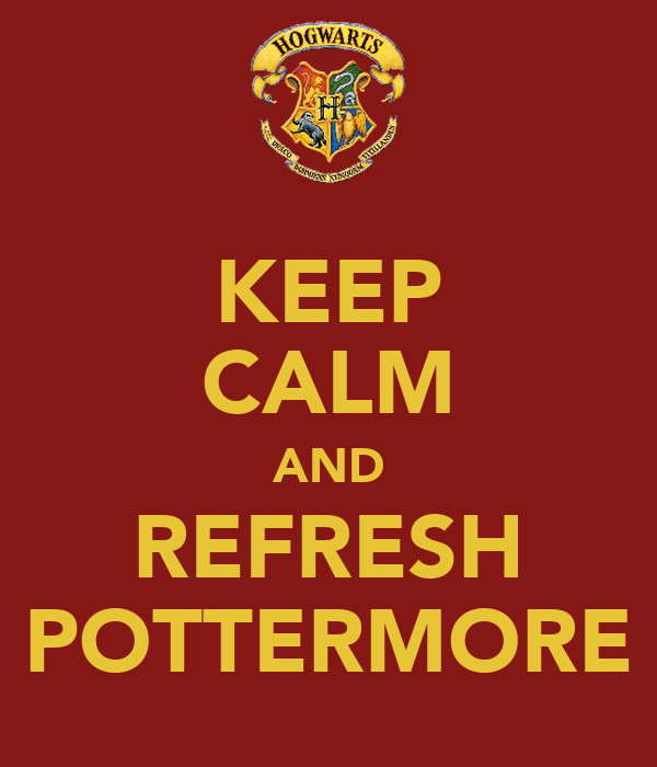 KEEP CALM AND REFRESH POTTERMORE