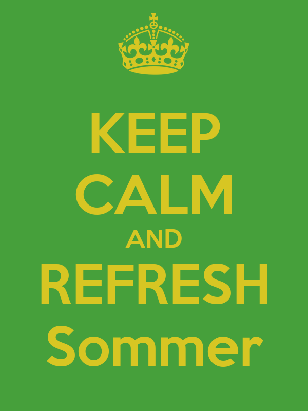 KEEP CALM AND REFRESH Sommer