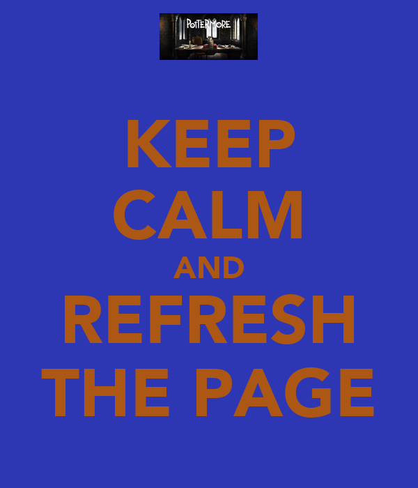 KEEP CALM AND REFRESH THE PAGE