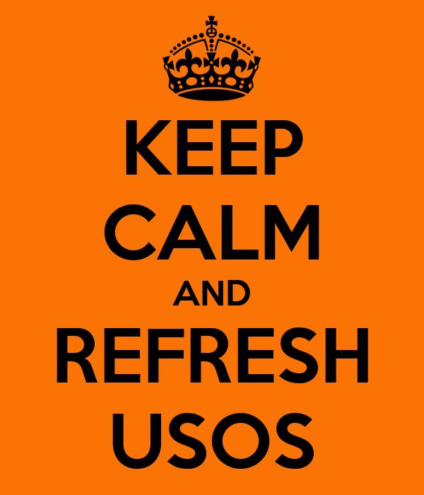 KEEP CALM AND REFRESH USOS