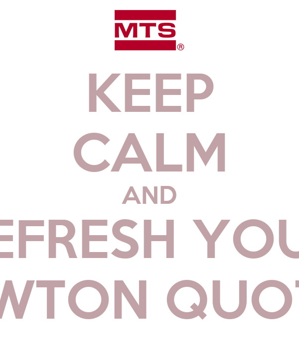 KEEP CALM AND REFRESH YOUR NEWTON QUOTES