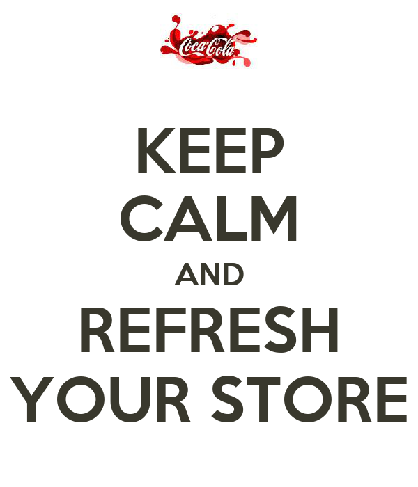 KEEP CALM AND REFRESH YOUR STORE
