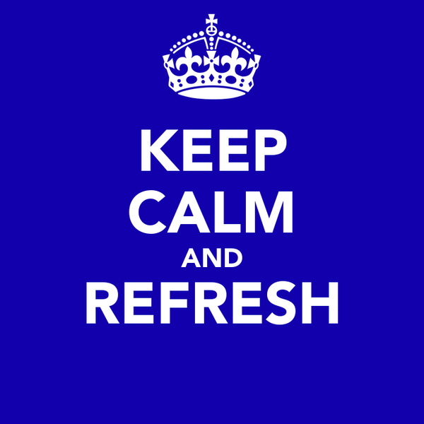 KEEP CALM AND REFRESH