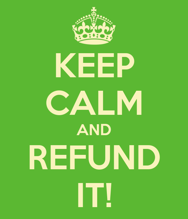 KEEP CALM AND REFUND IT!
