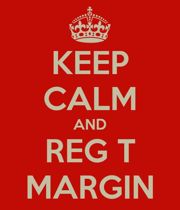KEEP CALM AND REG T MARGIN