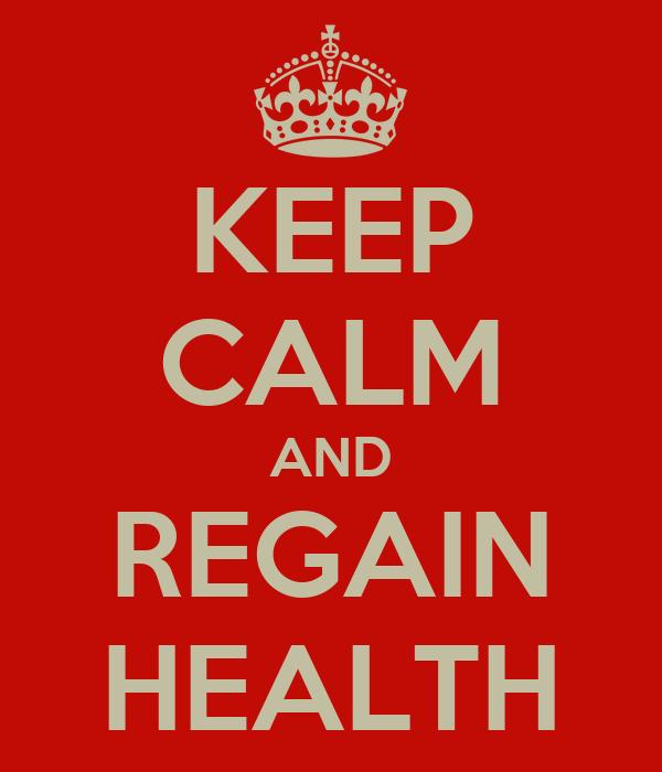 KEEP CALM AND REGAIN HEALTH