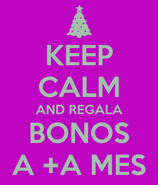 KEEP CALM AND REGALA BONOS A +A MES