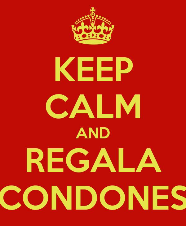 KEEP CALM AND REGALA CONDONES