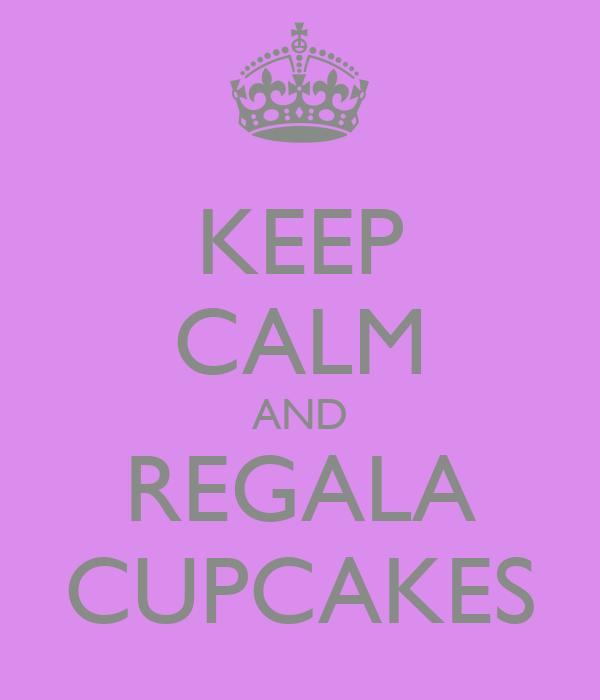 KEEP CALM AND REGALA CUPCAKES
