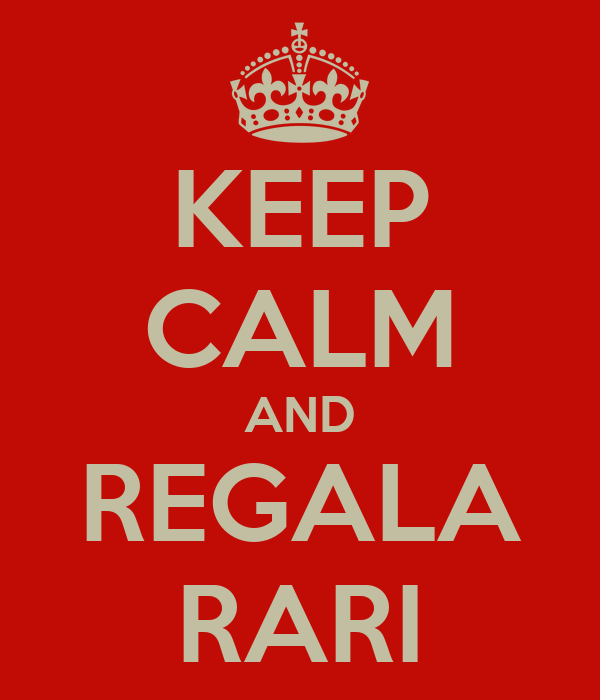 KEEP CALM AND REGALA RARI