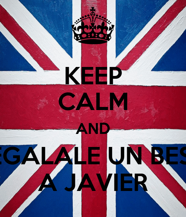 KEEP CALM AND REGALALE UN BESO A JAVIER