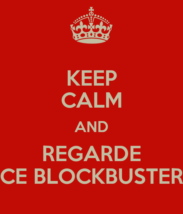 KEEP CALM AND REGARDE CE BLOCKBUSTER