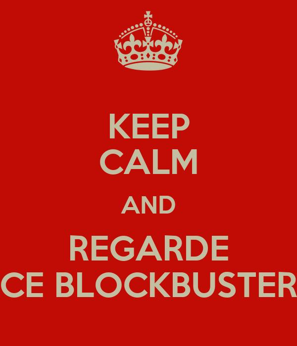 KEEP CALM AND REGARDE CE BLOCKBUSTER