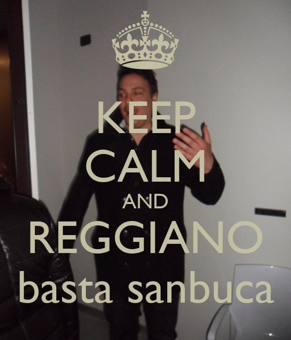 KEEP CALM AND REGGIANO basta sanbuca