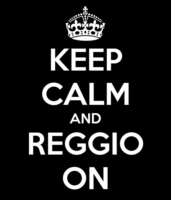 KEEP CALM AND REGGIO ON