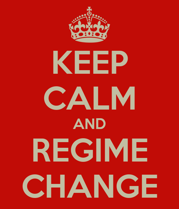 KEEP CALM AND REGIME CHANGE