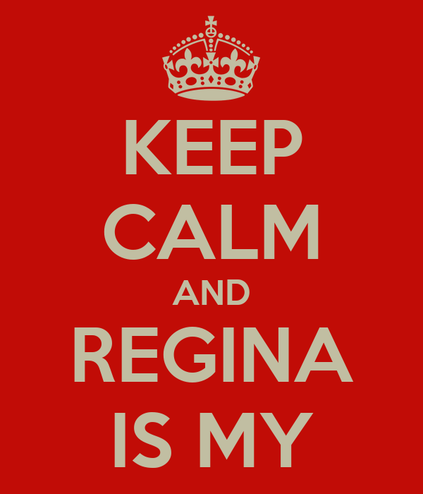 KEEP CALM AND REGINA IS MY