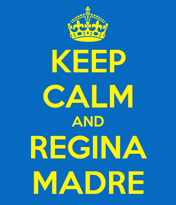 KEEP CALM AND REGINA MADRE