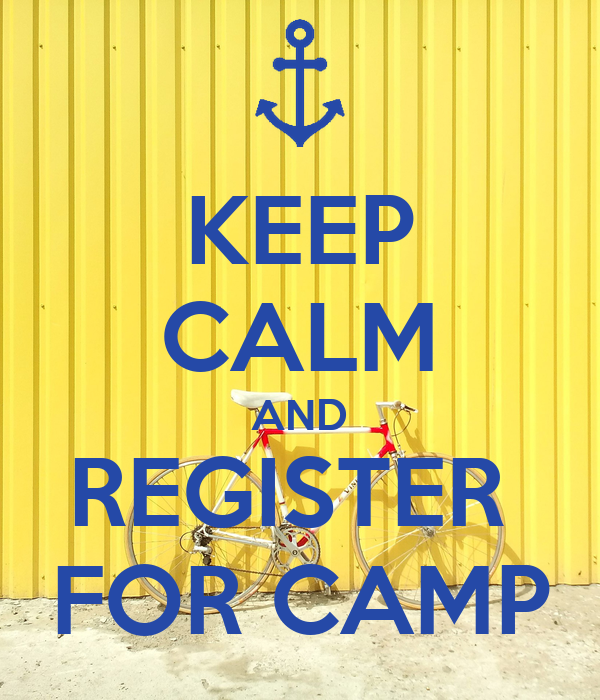 KEEP CALM AND REGISTER   FOR CAMP