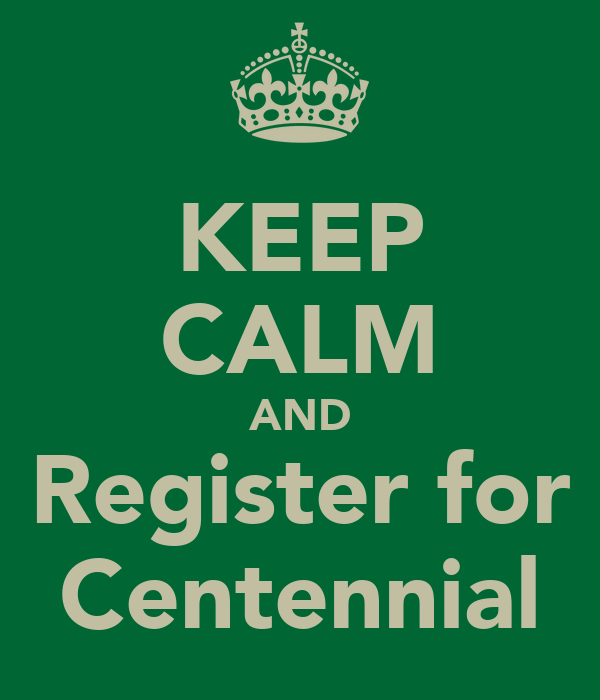 KEEP CALM AND Register for Centennial