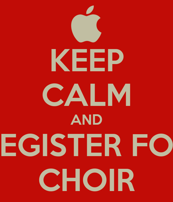 KEEP CALM AND REGISTER FOR CHOIR