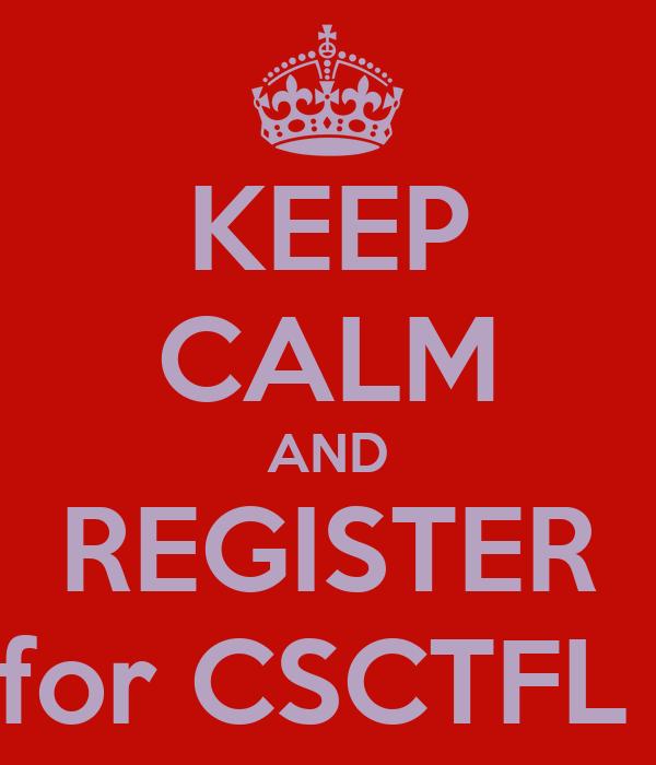 KEEP CALM AND REGISTER for CSCTFL
